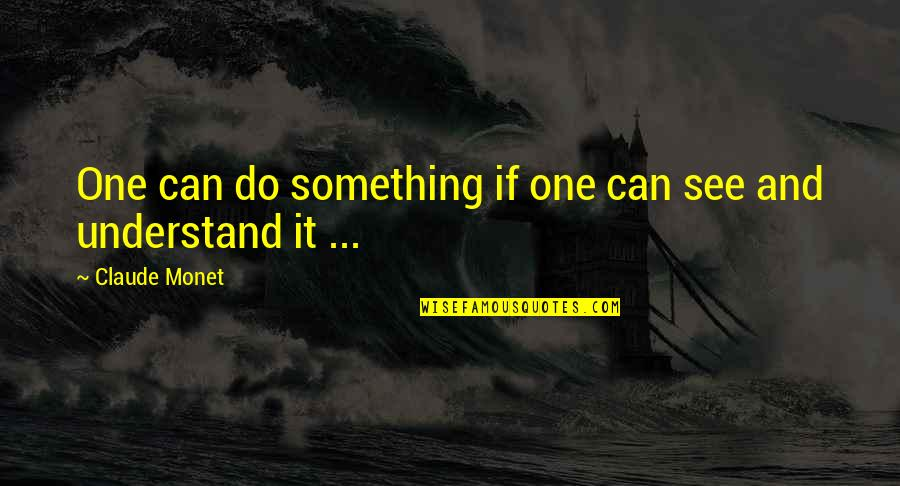 Lubbock Tx Quotes By Claude Monet: One can do something if one can see