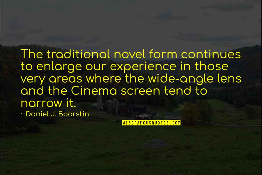 Lubbock Tx Quotes By Daniel J. Boorstin: The traditional novel form continues to enlarge our