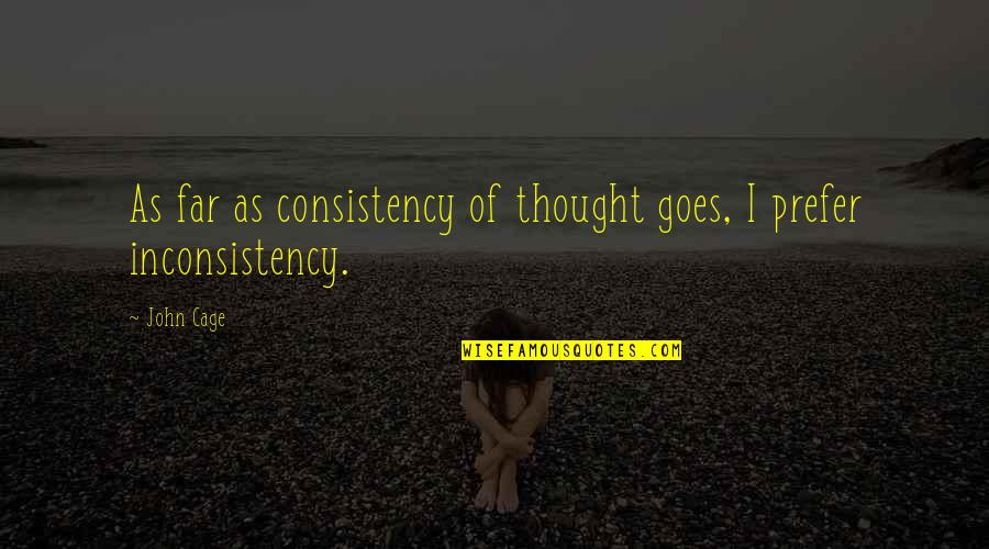 Lubbock Tx Quotes By John Cage: As far as consistency of thought goes, I