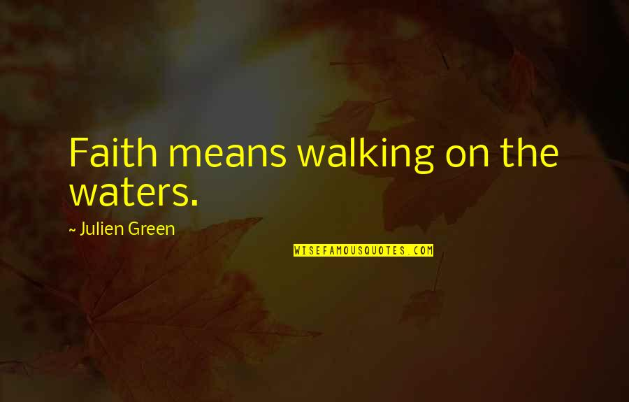 Lubbock Tx Quotes By Julien Green: Faith means walking on the waters.