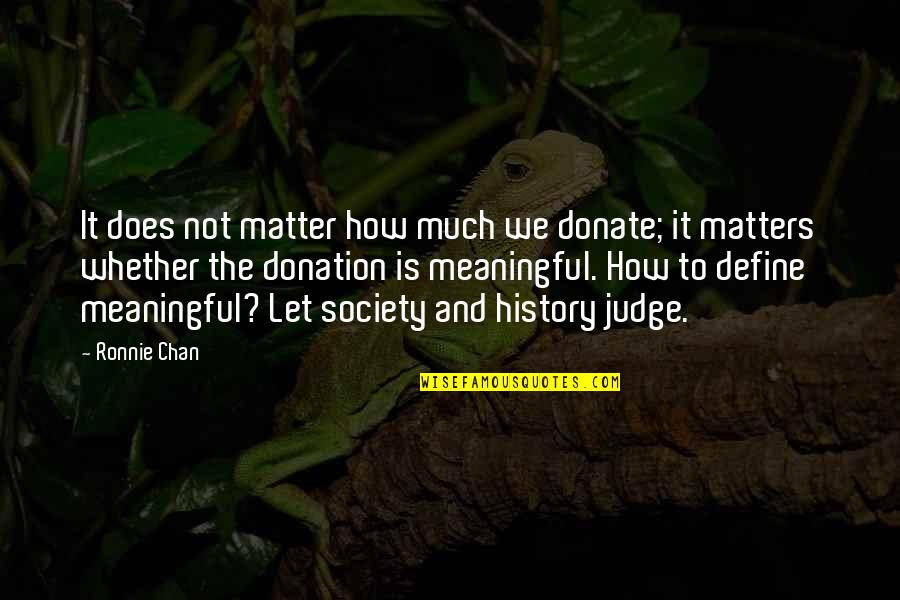 Lubbock Tx Quotes By Ronnie Chan: It does not matter how much we donate;