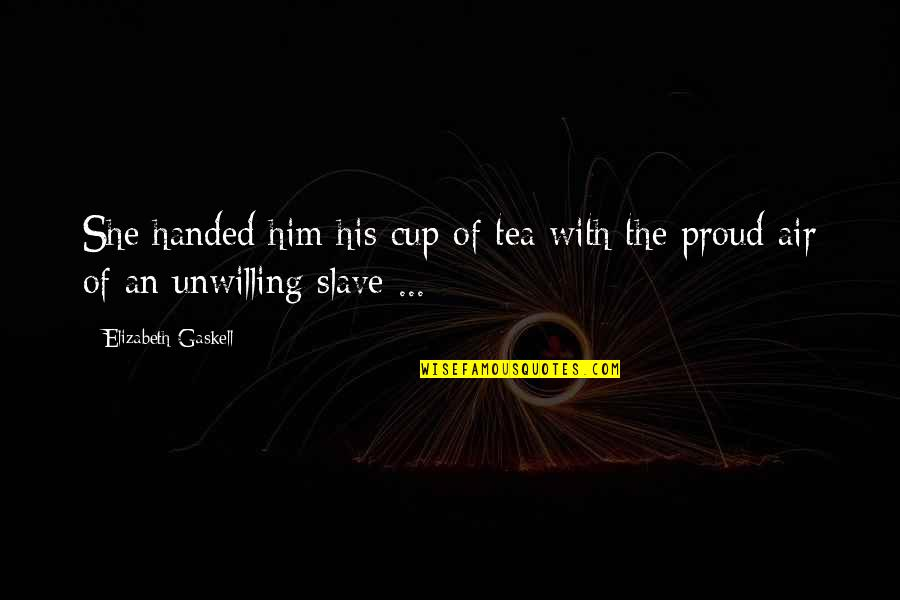 Lubby Dubby Quotes By Elizabeth Gaskell: She handed him his cup of tea with