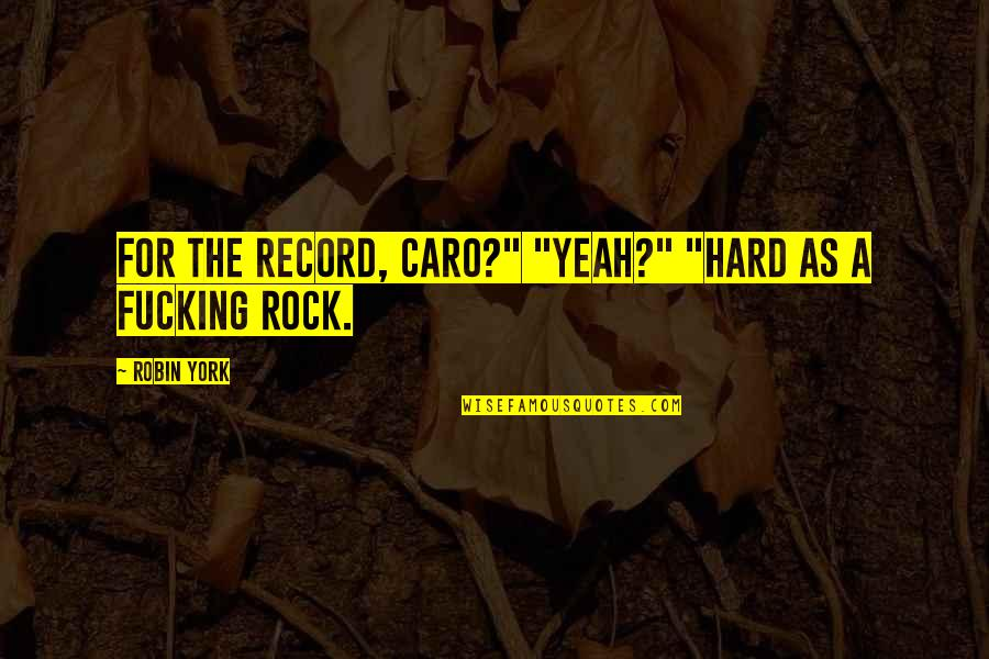 """Lubby Dubby Quotes By Robin York: For the record, Caro?"""" """"Yeah?"""" """"Hard as a"""