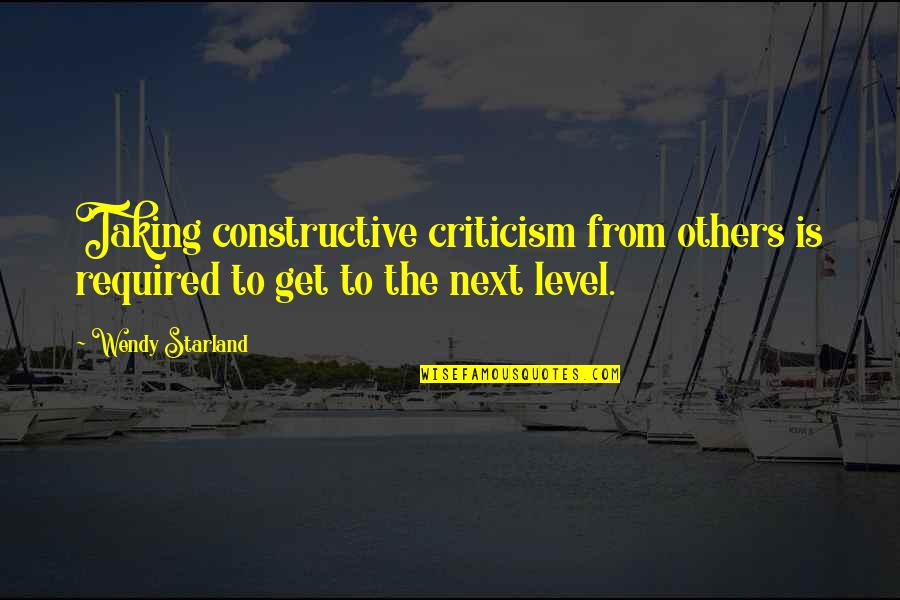 Lubby Dubby Quotes By Wendy Starland: Taking constructive criticism from others is required to