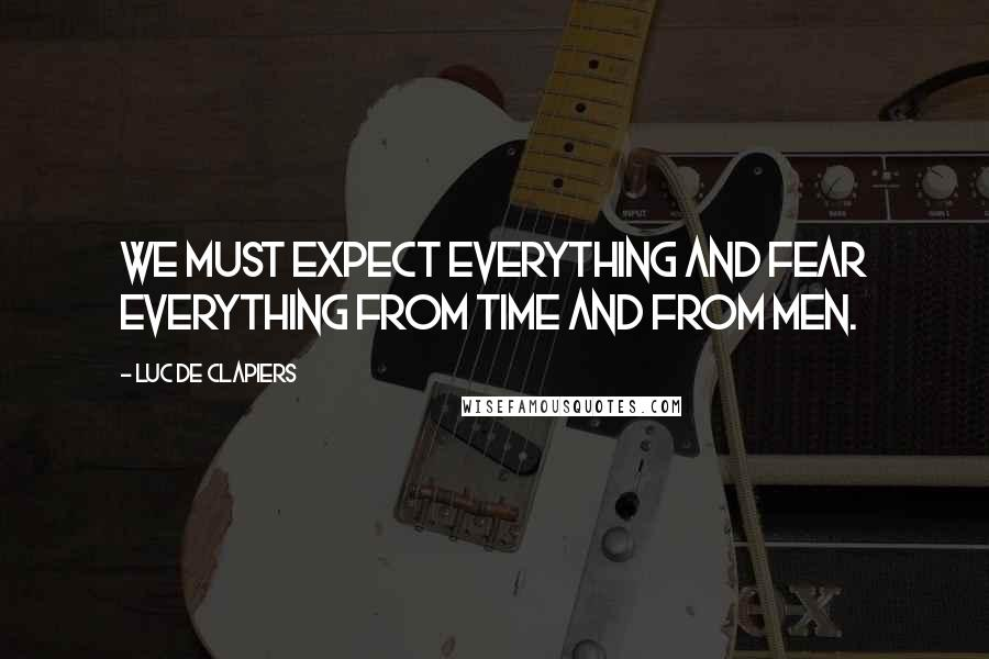 Luc De Clapiers quotes: We must expect everything and fear everything from time and from men.
