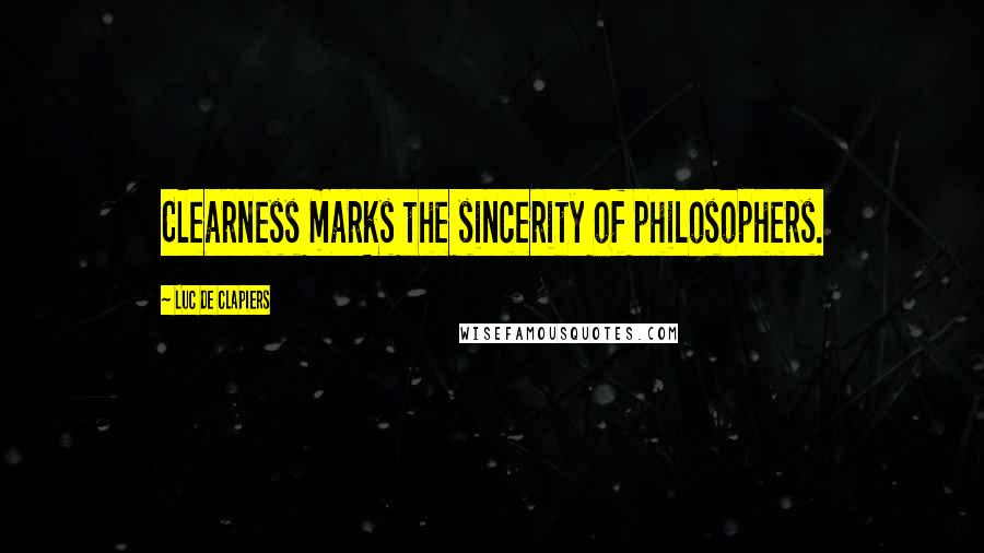 Luc De Clapiers quotes: Clearness marks the sincerity of philosophers.