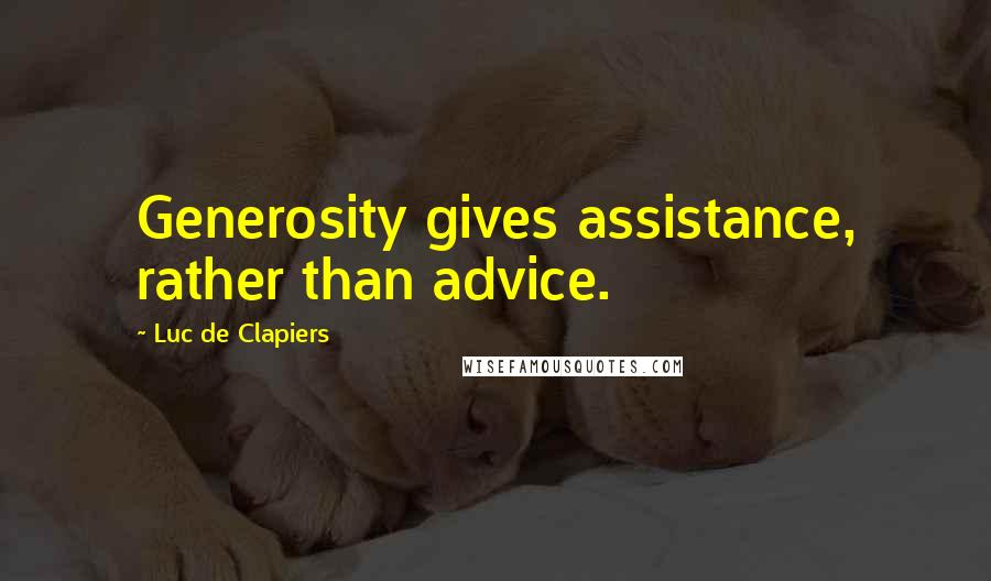 Luc De Clapiers quotes: Generosity gives assistance, rather than advice.