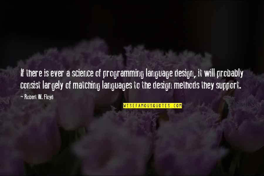 Lucas Brooke Quotes By Robert W. Floyd: If there is ever a science of programming