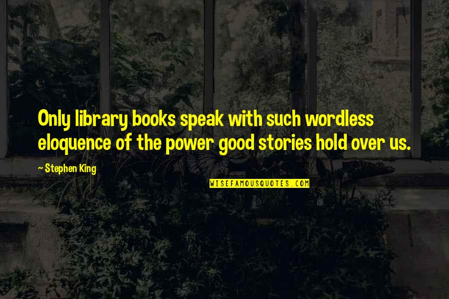 Lucas Brooke Quotes By Stephen King: Only library books speak with such wordless eloquence