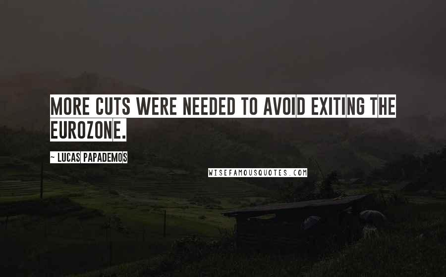Lucas Papademos quotes: More cuts were needed to avoid exiting the eurozone.