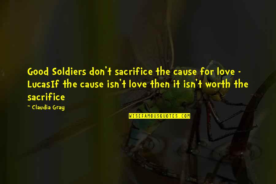 Lucas Quotes By Claudia Gray: Good Soldiers don't sacrifice the cause for love