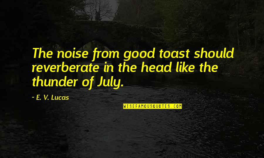 Lucas Quotes By E. V. Lucas: The noise from good toast should reverberate in