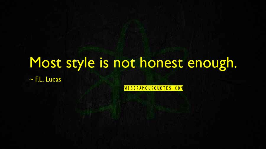 Lucas Quotes By F.L. Lucas: Most style is not honest enough.