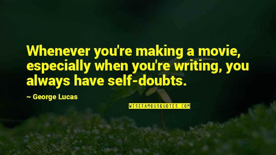 Lucas Quotes By George Lucas: Whenever you're making a movie, especially when you're