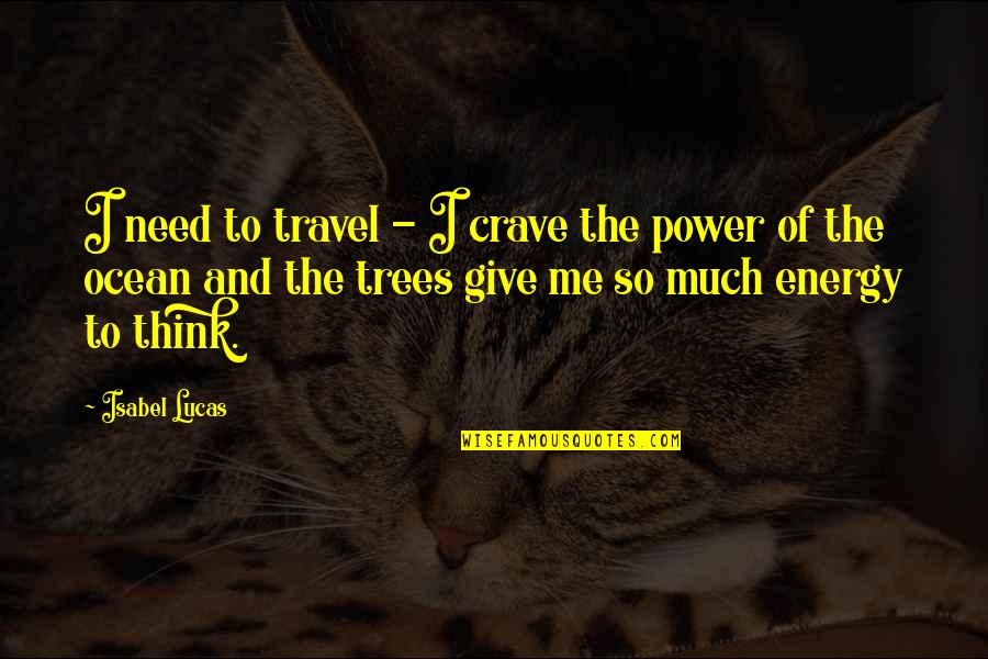 Lucas Quotes By Isabel Lucas: I need to travel - I crave the