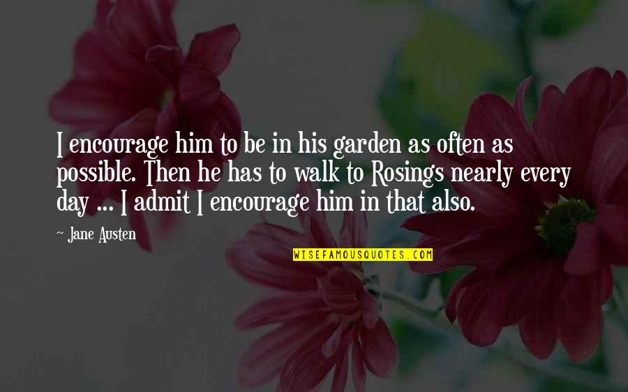 Lucas Quotes By Jane Austen: I encourage him to be in his garden