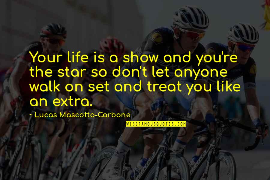 Lucas Quotes By Lucas Mascotto-Carbone: Your life is a show and you're the