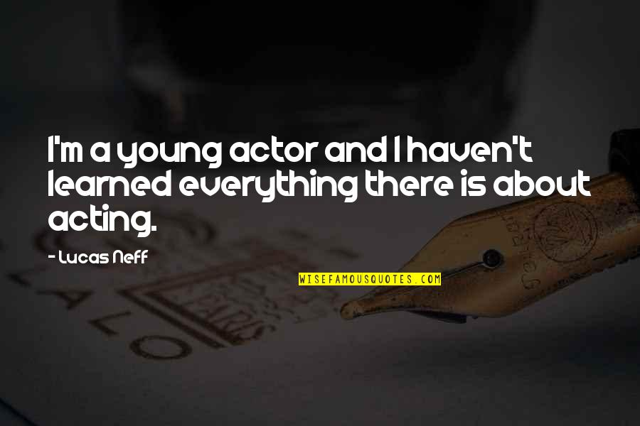 Lucas Quotes By Lucas Neff: I'm a young actor and I haven't learned
