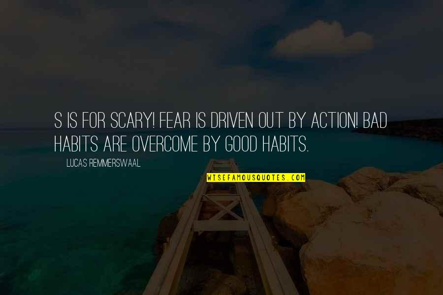 Lucas Quotes By Lucas Remmerswaal: S is for SCARY! Fear is driven out