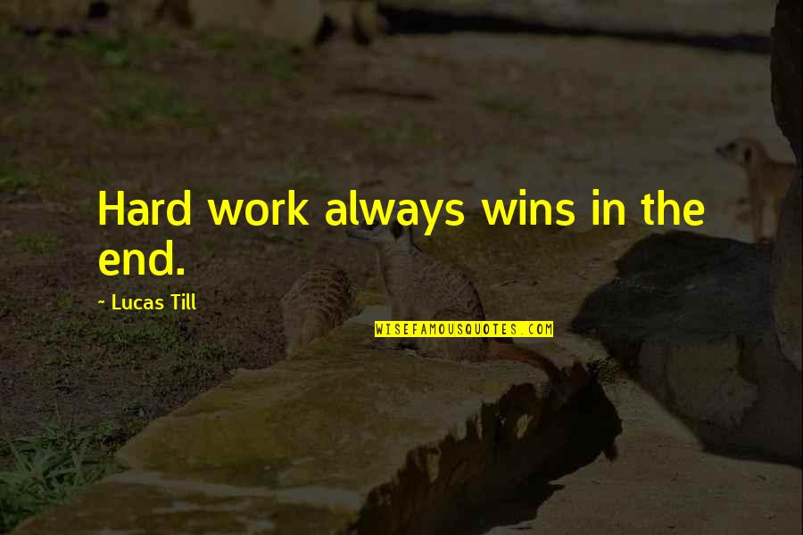 Lucas Quotes By Lucas Till: Hard work always wins in the end.