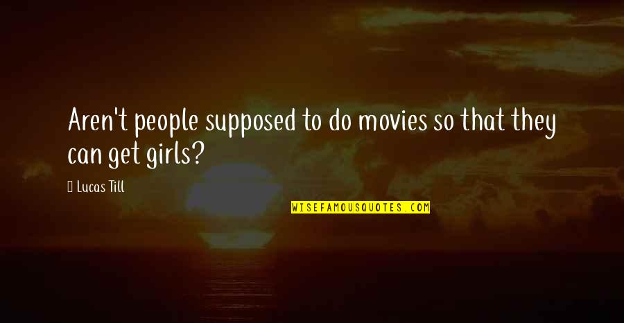 Lucas Quotes By Lucas Till: Aren't people supposed to do movies so that