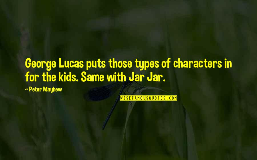 Lucas Quotes By Peter Mayhew: George Lucas puts those types of characters in
