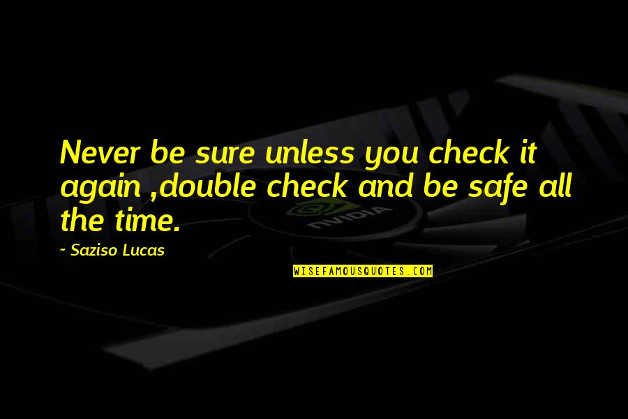 Lucas Quotes By Saziso Lucas: Never be sure unless you check it again