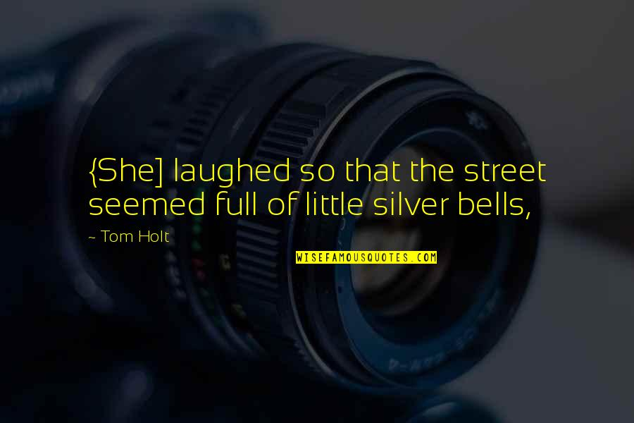 Lucas Quotes By Tom Holt: {She] laughed so that the street seemed full