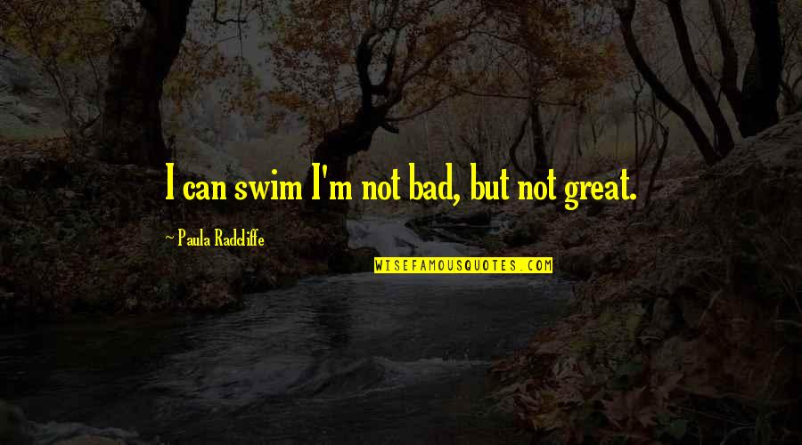 Lucie In A Tale Of Two Cities Quotes By Paula Radcliffe: I can swim I'm not bad, but not