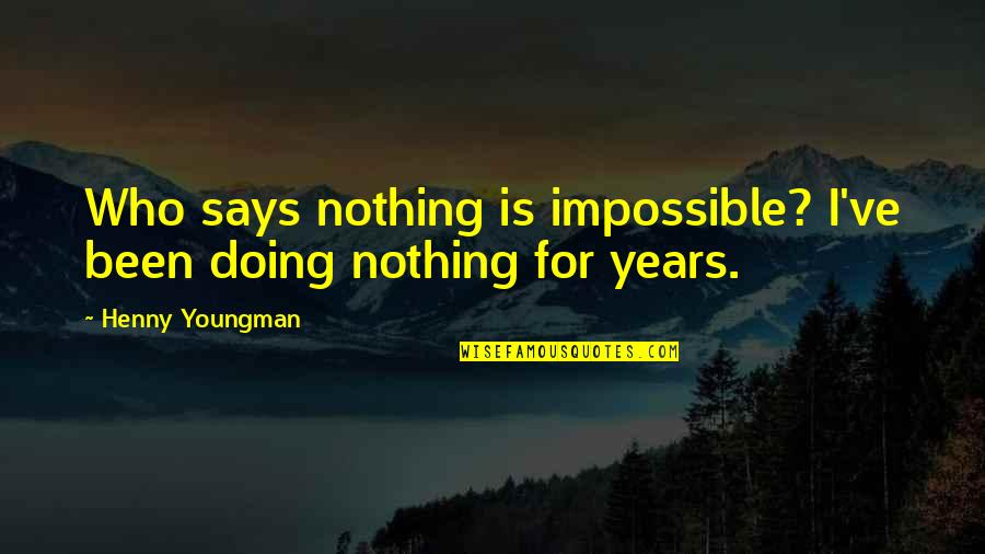Lucinda Bassett Quotes By Henny Youngman: Who says nothing is impossible? I've been doing