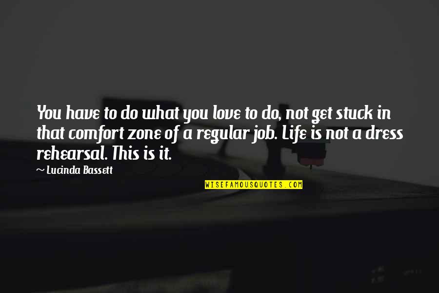 Lucinda Bassett Quotes By Lucinda Bassett: You have to do what you love to