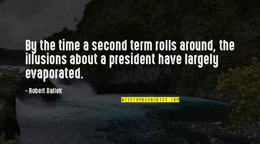 Lucinda Bassett Quotes By Robert Dallek: By the time a second term rolls around,