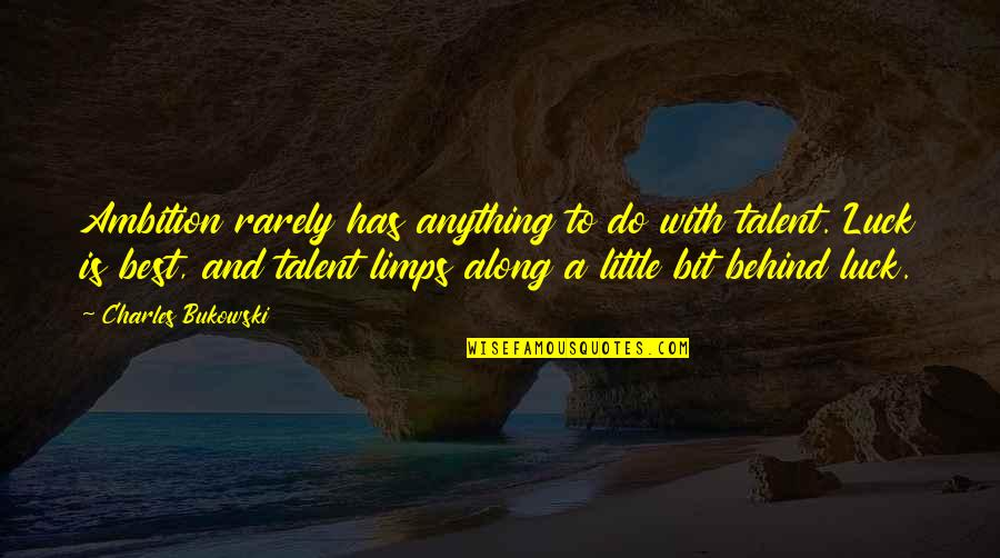 Luck And Talent Quotes By Charles Bukowski: Ambition rarely has anything to do with talent.