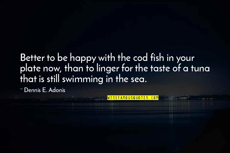 Luck And Talent Quotes By Dennis E. Adonis: Better to be happy with the cod fish