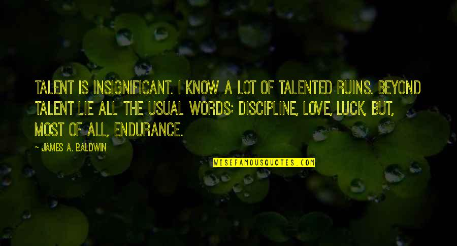 Luck And Talent Quotes By James A. Baldwin: Talent is insignificant. I know a lot of