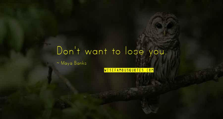 Luck And Talent Quotes By Maya Banks: Don't want to lose you.