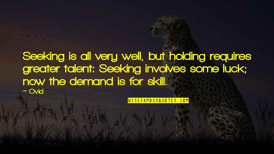 Luck And Talent Quotes By Ovid: Seeking is all very well, but holding requires