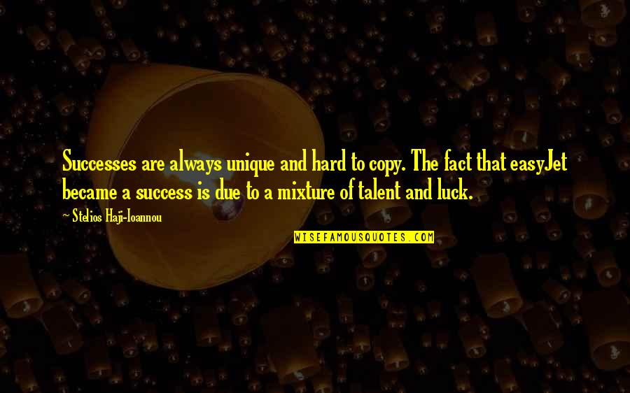 Luck And Talent Quotes By Stelios Haji-Ioannou: Successes are always unique and hard to copy.
