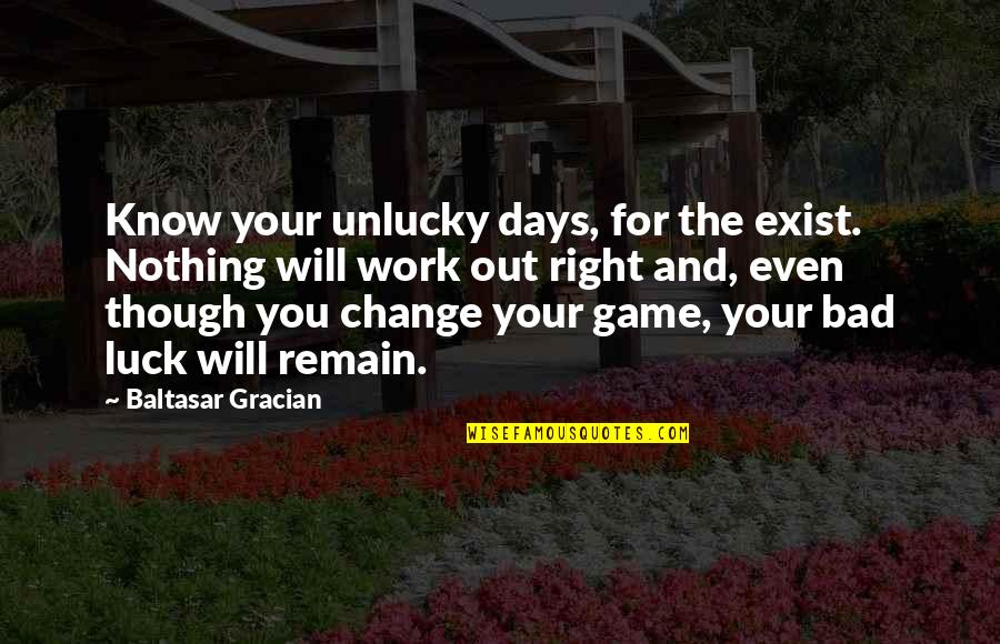 Luck And Unlucky Quotes By Baltasar Gracian: Know your unlucky days, for the exist. Nothing