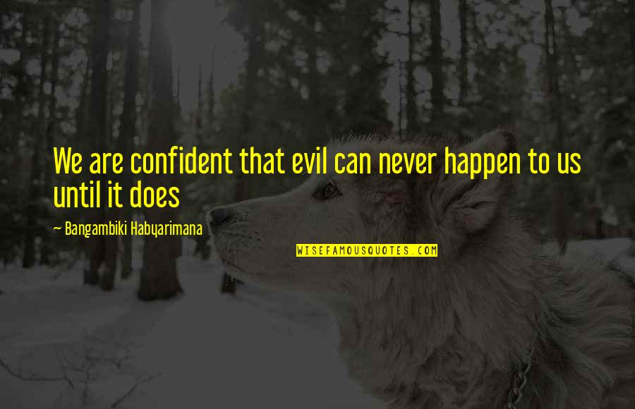 Luck And Unlucky Quotes By Bangambiki Habyarimana: We are confident that evil can never happen