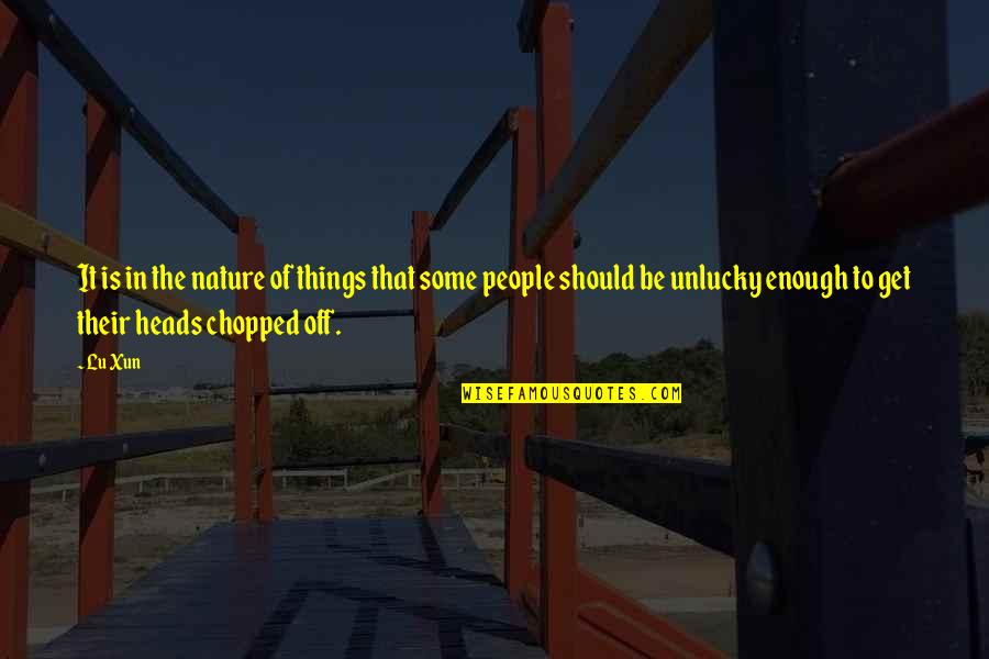 Luck And Unlucky Quotes By Lu Xun: It is in the nature of things that