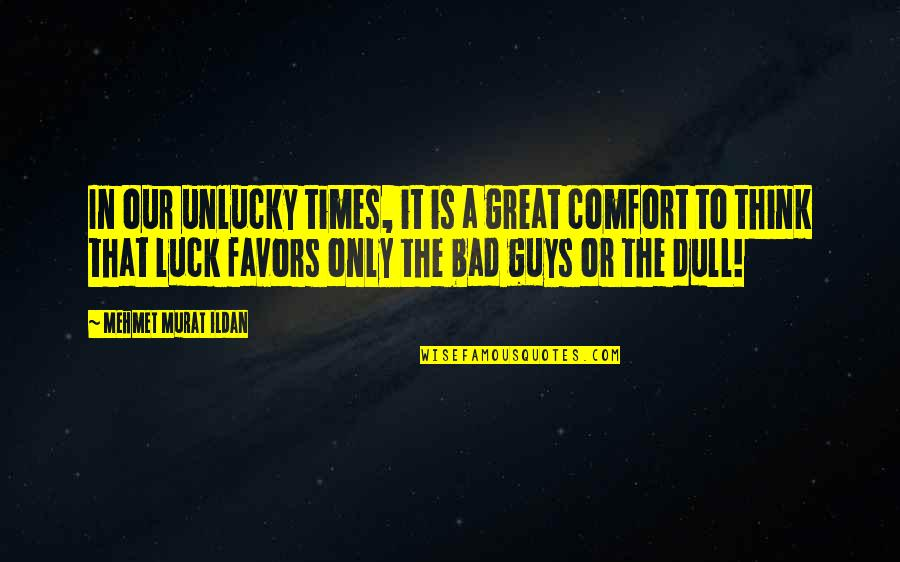 Luck And Unlucky Quotes By Mehmet Murat Ildan: In our unlucky times, it is a great