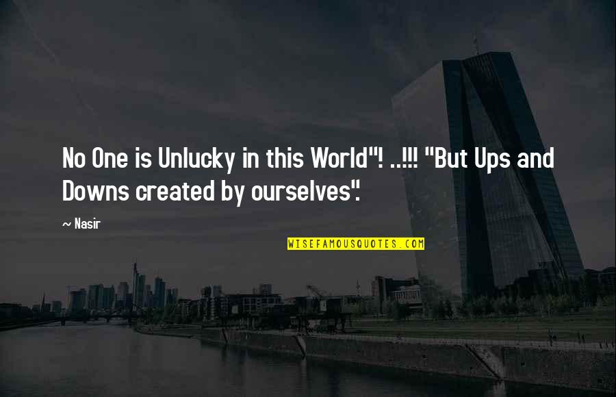 """Luck And Unlucky Quotes By Nasir: No One is Unlucky in this World""""! ..!!!"""