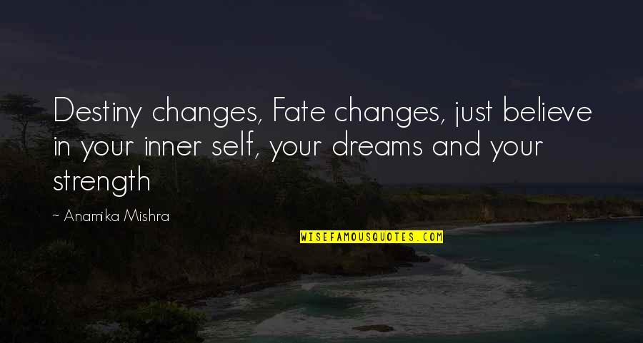 Luck Quotes And Quotes By Anamika Mishra: Destiny changes, Fate changes, just believe in your