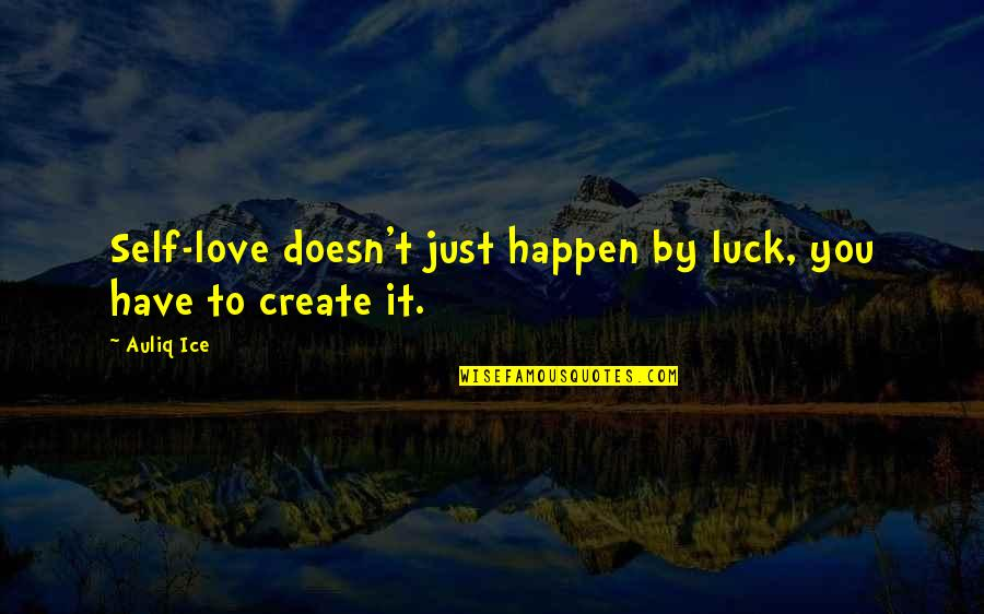 Luck Quotes And Quotes By Auliq Ice: Self-love doesn't just happen by luck, you have