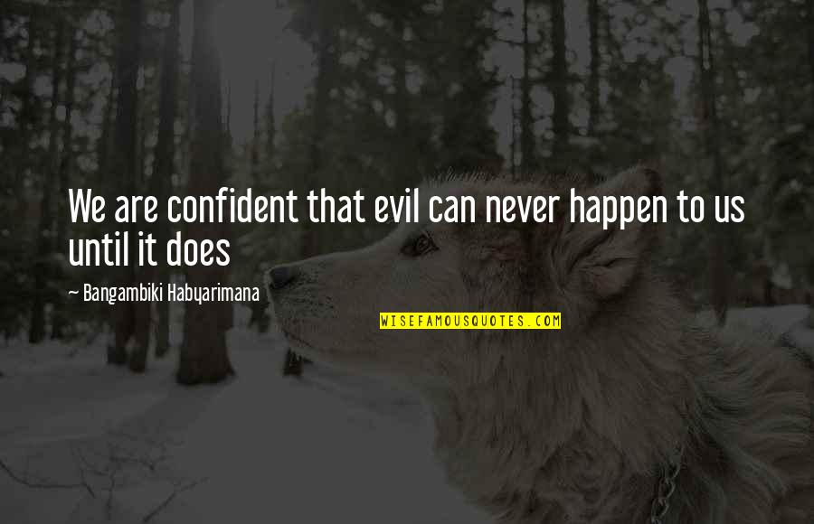 Luck Quotes And Quotes By Bangambiki Habyarimana: We are confident that evil can never happen