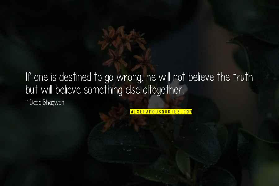 Luck Quotes And Quotes By Dada Bhagwan: If one is destined to go wrong, he