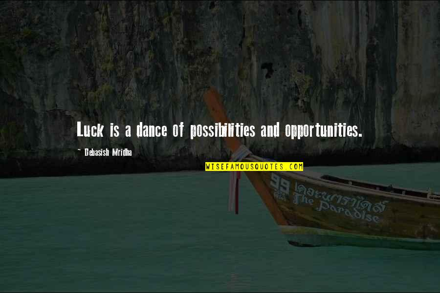 Luck Quotes And Quotes By Debasish Mridha: Luck is a dance of possibilities and opportunities.