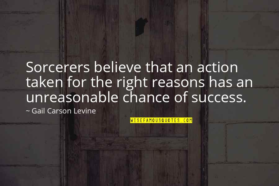 Luck Quotes And Quotes By Gail Carson Levine: Sorcerers believe that an action taken for the