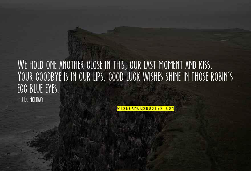 Luck Quotes And Quotes By J.D. Holiday: We hold one another close in this, our